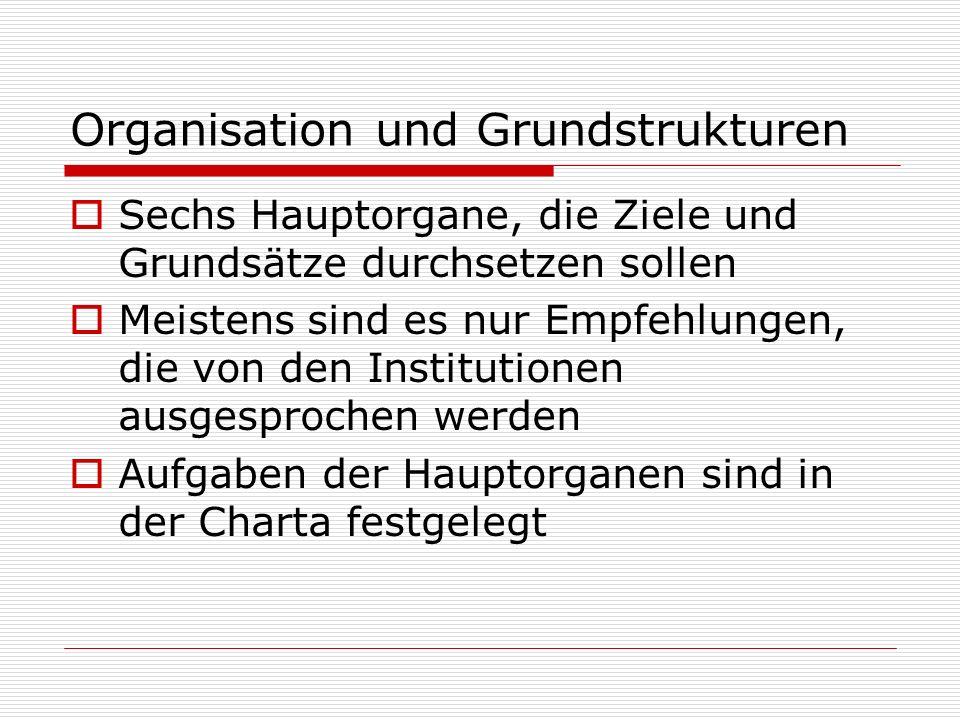 Organisation und Grundstrukturen Sechs Hauptorgane, die Ziele und Grundsätze durchsetzen sollen Meistens sind es nur Empfehlungen, die von den Institu