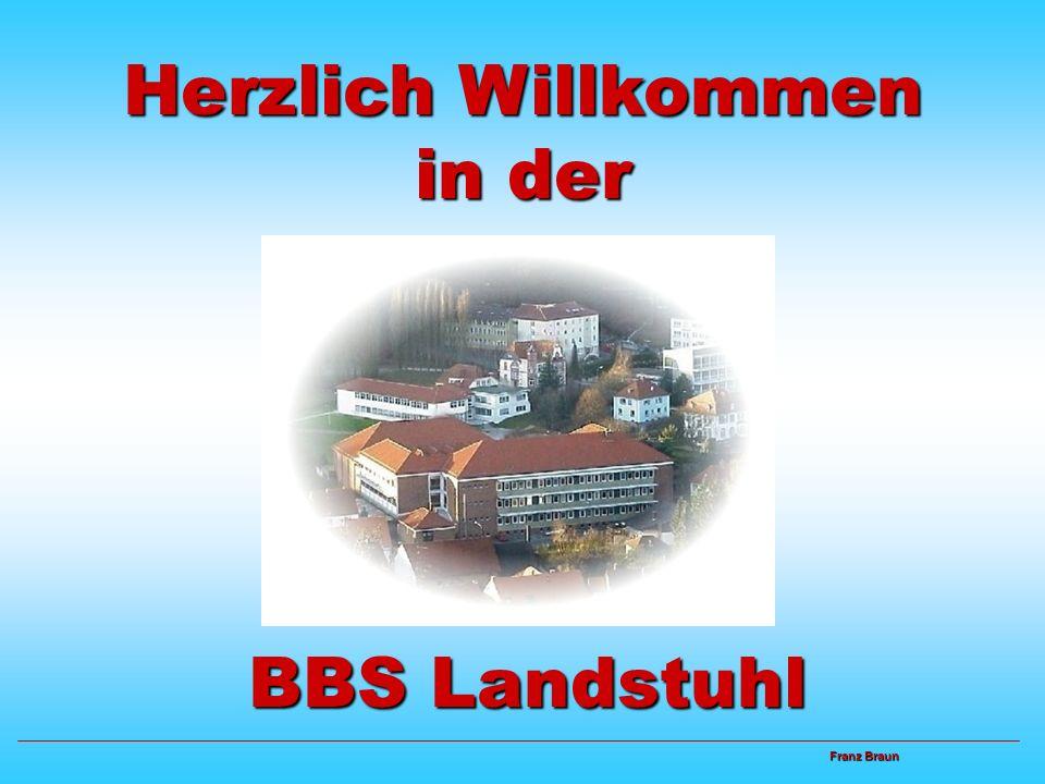 Herzlich Willkommen in der Franz Braun Franz Braun BBS Landstuhl