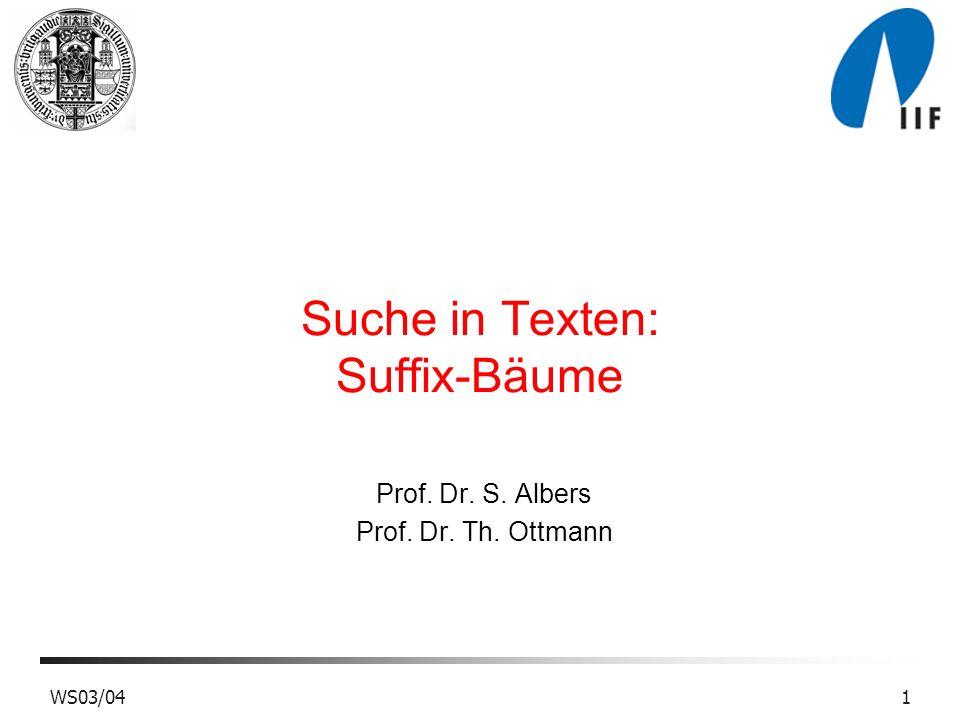 WS03/041 Suche in Texten: Suffix-Bäume Prof. Dr. S. Albers Prof. Dr. Th. Ottmann