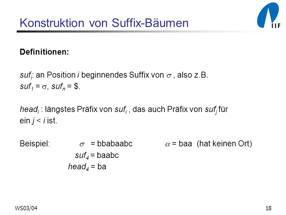 18WS03/04 Konstruktion von Suffix-Bäumen Definitionen: suf i : an Position i beginnendes Suffix von, also z.B.