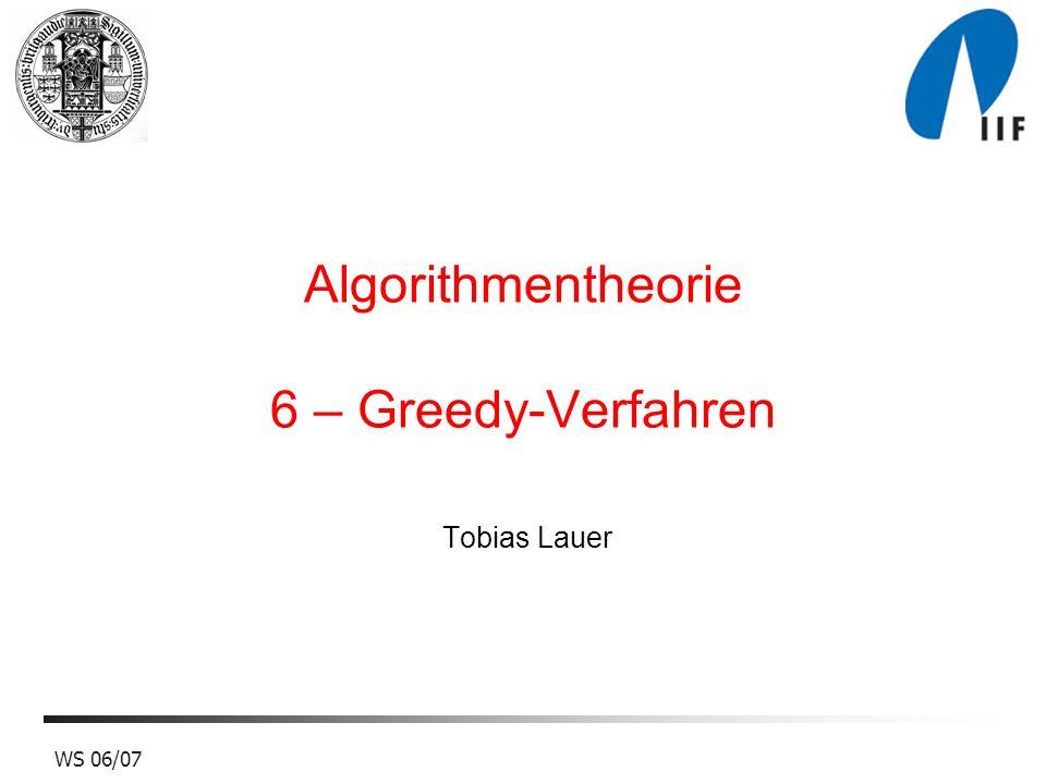 WS 06/07 Tobias Lauer Algorithmentheorie 6 – Greedy-Verfahren