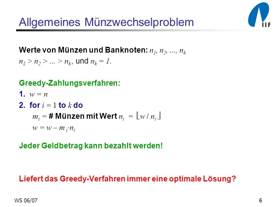 6WS 06/07 Allgemeines Münzwechselproblem Werte von Münzen und Banknoten: n 1, n 2,..., n k n 1 > n 2 >...
