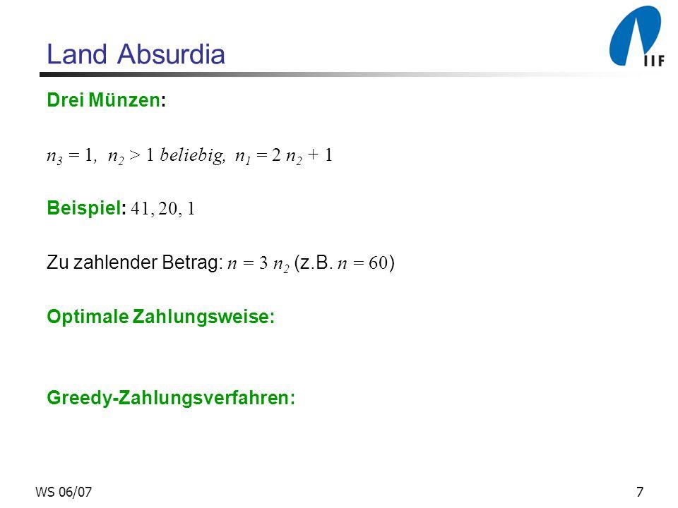 7WS 06/07 Land Absurdia Drei Münzen: n 3 = 1, n 2 > 1 beliebig, n 1 = 2 n 2 + 1 Beispiel: 41, 20, 1 Zu zahlender Betrag: n = 3 n 2 (z.B.