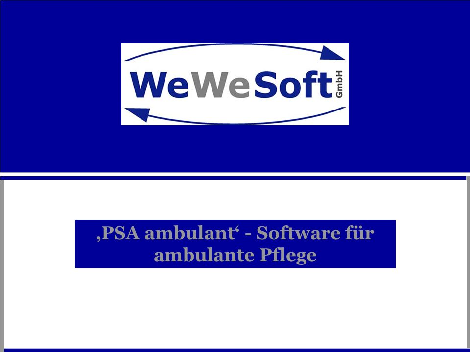 PSA ambulant: Planungs- und Verwaltungssystem Individuell erweiterbare Standardsoftware für ambulante Pflege Berücksichtigt und unterstützt den gesamten Prozeß der Pflege ambulant !