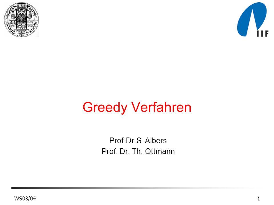 WS03/041 Greedy Verfahren Prof.Dr.S. Albers Prof. Dr. Th. Ottmann