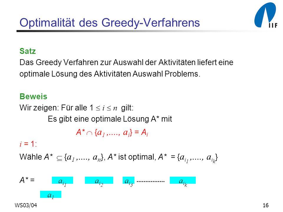 16WS03/04 Optimalität des Greedy-Verfahrens Satz Das Greedy Verfahren zur Auswahl der Aktivitäten liefert eine optimale Lösung des Aktivitäten Auswahl