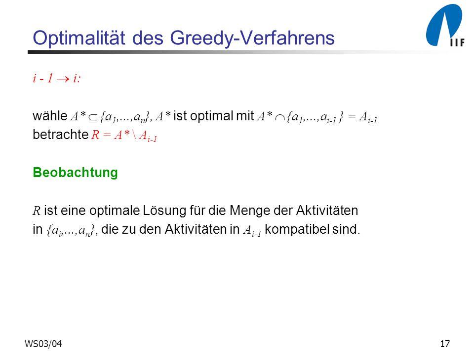 17WS03/04 Optimalität des Greedy-Verfahrens i - 1 i: wähle A* {a 1,...,a n }, A* ist optimal mit A* {a 1,...,a i-1 } = A i-1 betrachte R = A* \ A i-1