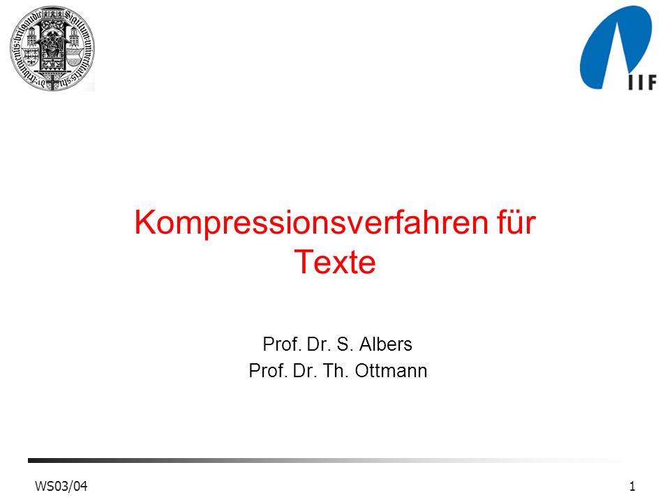 WS03/041 Kompressionsverfahren für Texte Prof. Dr. S. Albers Prof. Dr. Th. Ottmann