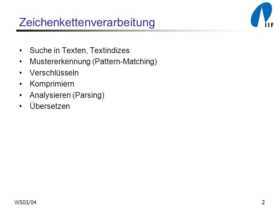 2WS03/04 Zeichenkettenverarbeitung Suche in Texten, Textindizes Mustererkennung (Pattern-Matching) Verschlüsseln Komprimiern Analysieren (Parsing) Übersetzen