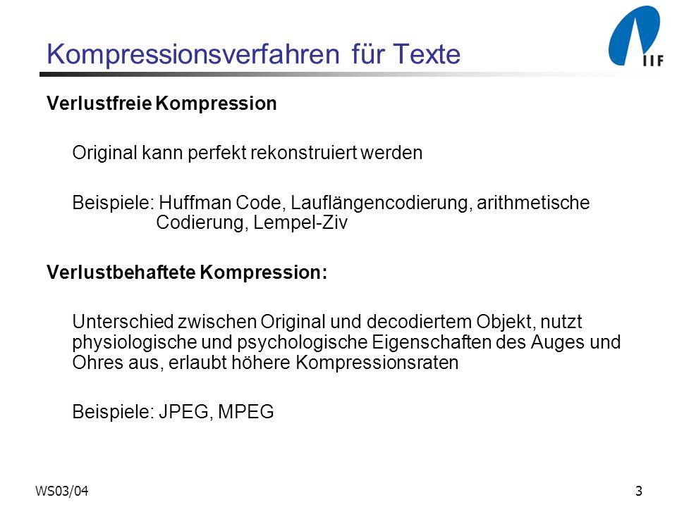 3WS03/04 Kompressionsverfahren für Texte Verlustfreie Kompression Original kann perfekt rekonstruiert werden Beispiele: Huffman Code, Lauflängencodierung, arithmetische Codierung, Lempel-Ziv Verlustbehaftete Kompression: Unterschied zwischen Original und decodiertem Objekt, nutzt physiologische und psychologische Eigenschaften des Auges und Ohres aus, erlaubt höhere Kompressionsraten Beispiele: JPEG, MPEG