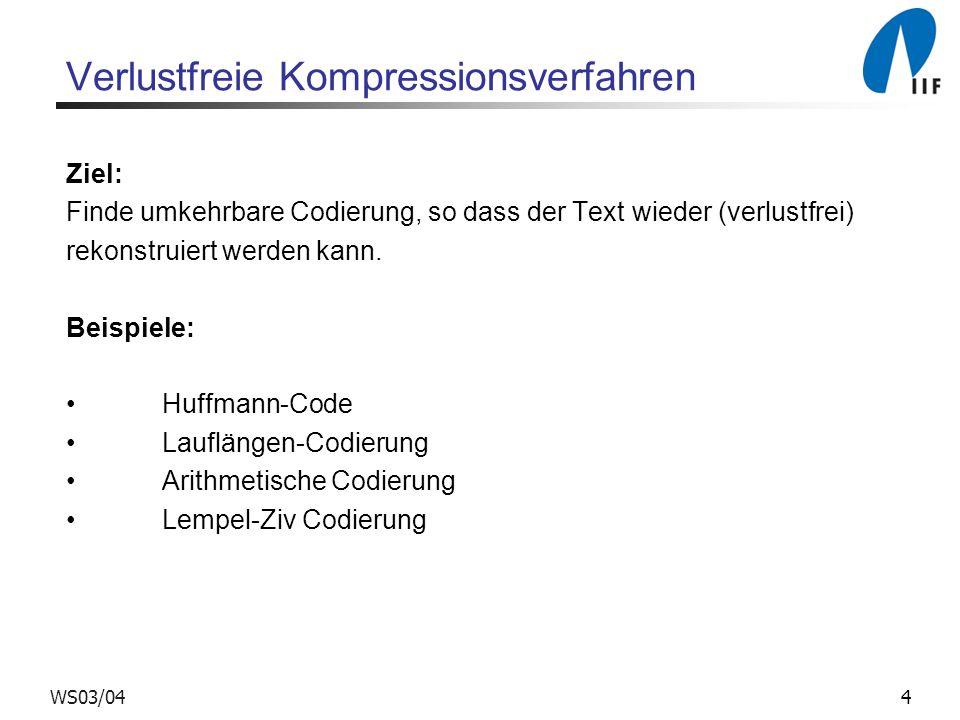 4WS03/04 Verlustfreie Kompressionsverfahren Ziel: Finde umkehrbare Codierung, so dass der Text wieder (verlustfrei) rekonstruiert werden kann.