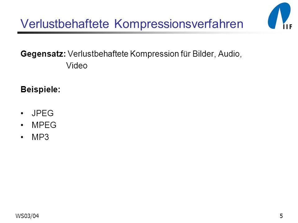 5WS03/04 Verlustbehaftete Kompressionsverfahren Gegensatz: Verlustbehaftete Kompression für Bilder, Audio, Video Beispiele: JPEG MPEG MP3