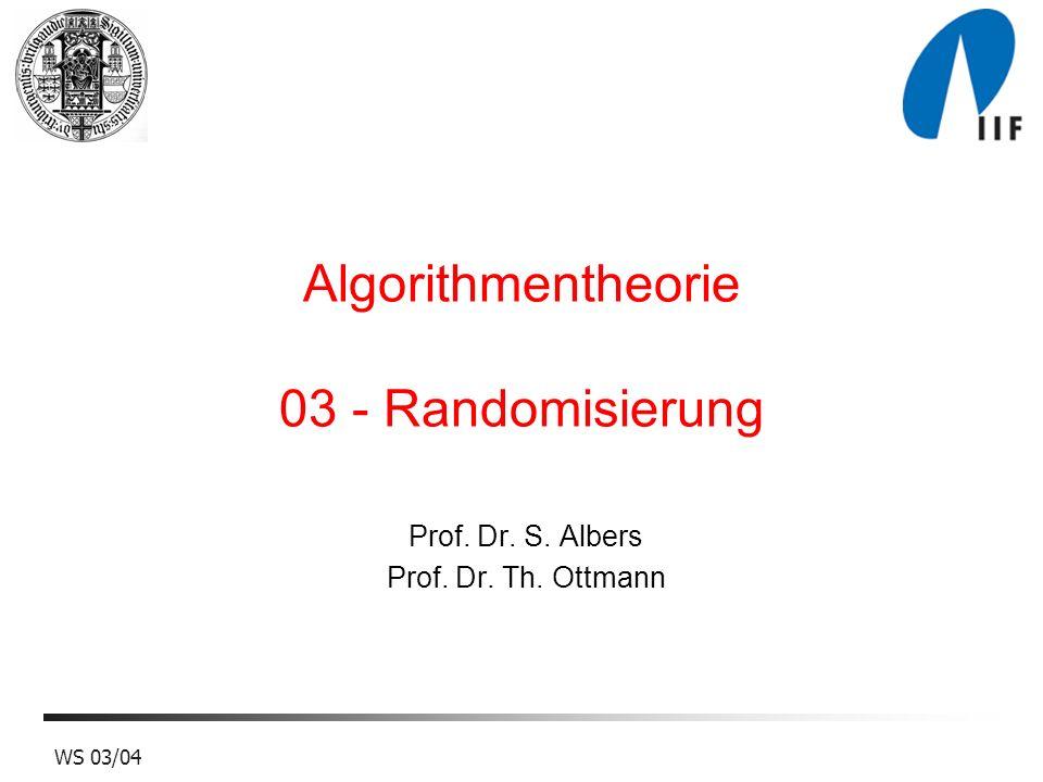 2WS 03/04 Randomisierung Klassen von randomisierten Algorithmen Randomisierter Quicksort Randomisierter Primzahltest Kryptographie