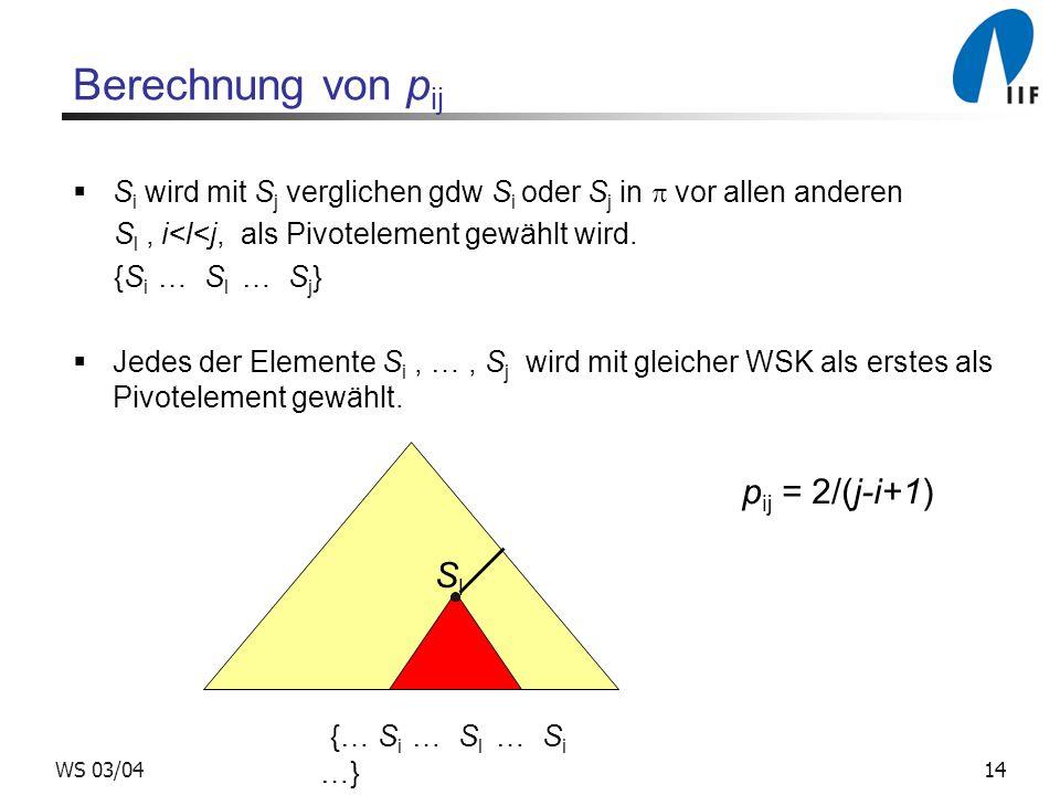14WS 03/04 Berechnung von p ij S i wird mit S j verglichen gdw S i oder S j in vor allen anderen S l, i<l<j, als Pivotelement gewählt wird.