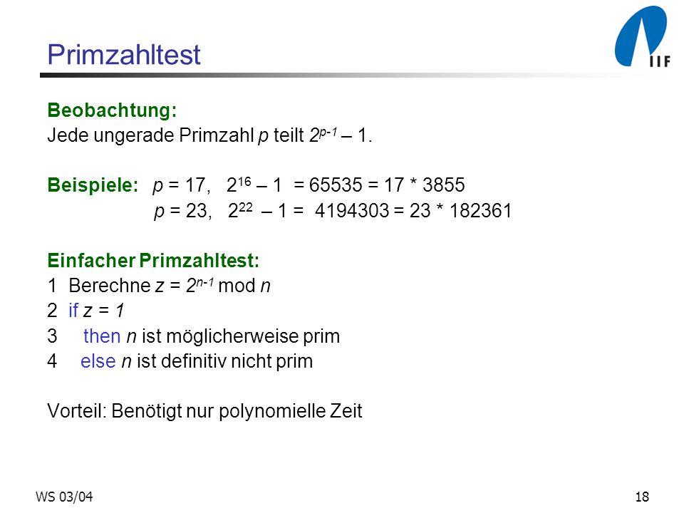 18WS 03/04 Primzahltest Beobachtung: Jede ungerade Primzahl p teilt 2 p-1 – 1.