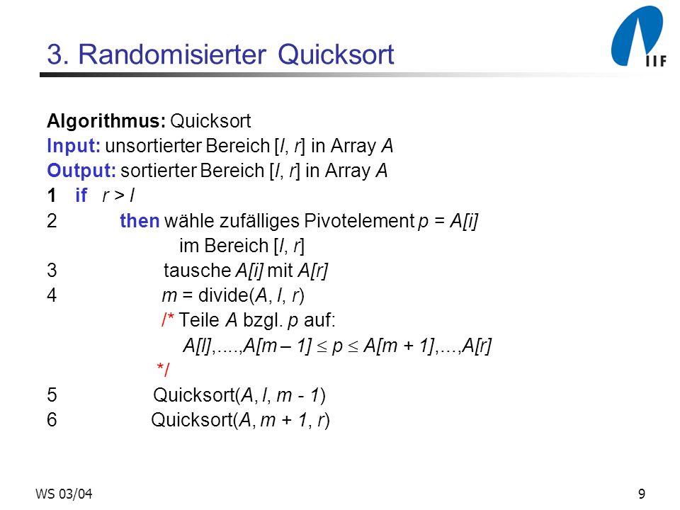 10WS 03/04 Analyse 1 n Elemente; sei S i das i-t kleinste Element Mit WSK 1/n ist S 1 Pivotelement: Teilprobleme der Größen 0 und n-1 Mit WSK 1/n ist S k Pivotelement: Teilprobleme der Größen k-1 und n-k Mit WSK 1/n ist S n Pivotelement: Teilprobleme der Größen n-1 und 0