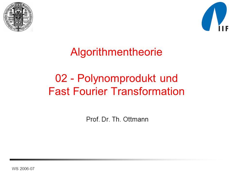 WS 2006-07 Algorithmentheorie 02 - Polynomprodukt und Fast Fourier Transformation Prof.