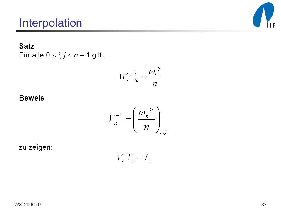 33WS 2006-07 Interpolation Satz Für alle 0 i, j n – 1 gilt: Beweis zu zeigen: