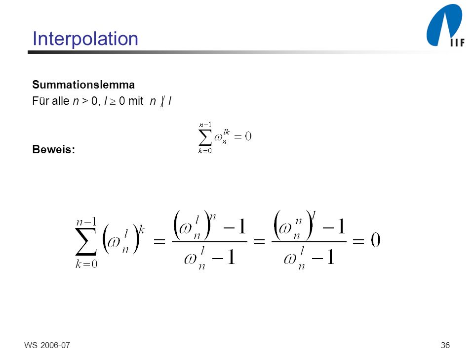 36WS Interpolation Summationslemma Für alle n > 0, l 0 mit n l Beweis:
