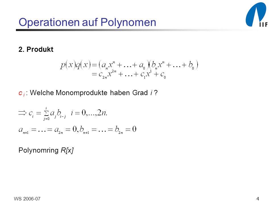 5WS 2006-07 Operationen auf Polynomen 3. Auswerten an der Stelle x 0 : Horner-Schema Zeit: O(n)