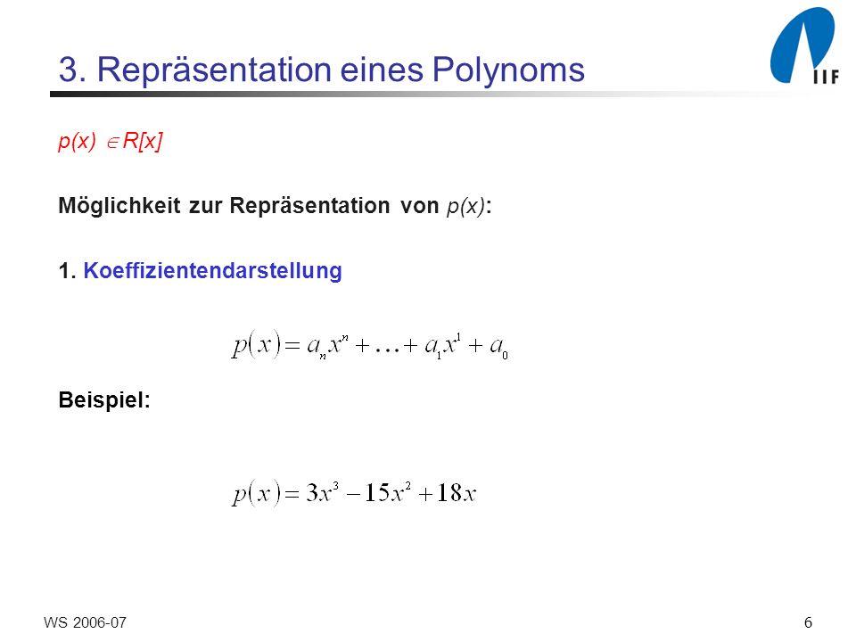 6WS 2006-07 3. Repräsentation eines Polynoms p(x) R[x] Möglichkeit zur Repräsentation von p(x): 1.