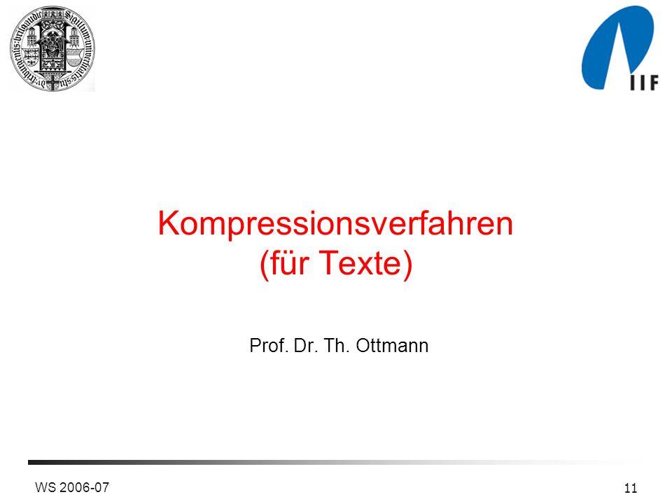 WS 2006-07 11 Kompressionsverfahren (für Texte) Prof. Dr. Th. Ottmann