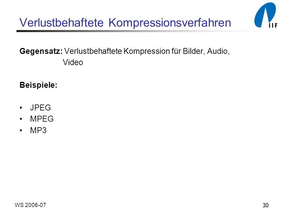 30WS 2006-07 Verlustbehaftete Kompressionsverfahren Gegensatz: Verlustbehaftete Kompression für Bilder, Audio, Video Beispiele: JPEG MPEG MP3