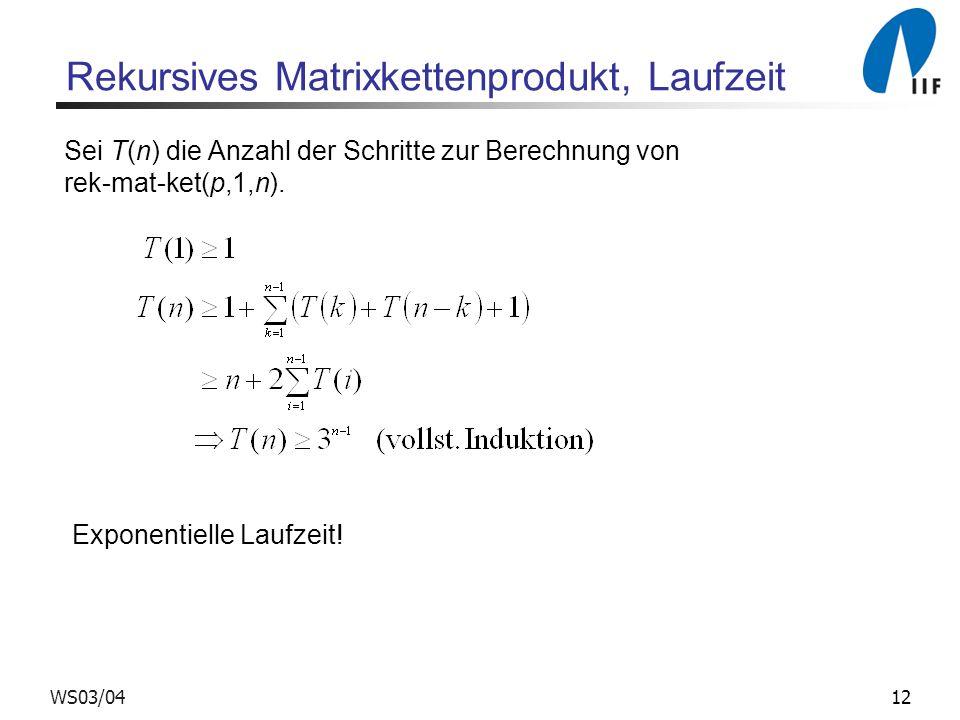 12WS03/04 Rekursives Matrixkettenprodukt, Laufzeit Sei T(n) die Anzahl der Schritte zur Berechnung von rek-mat-ket(p,1,n).