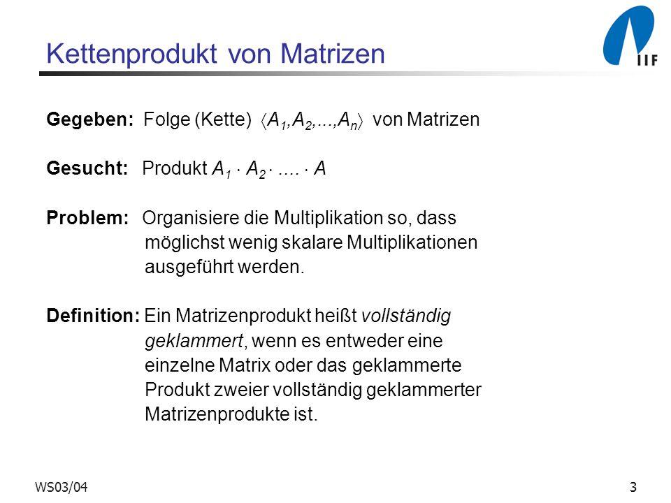 3WS03/04 Kettenprodukt von Matrizen Gegeben: Folge (Kette) A 1,A 2,...,A n von Matrizen Gesucht: Produkt A 1 A 2....
