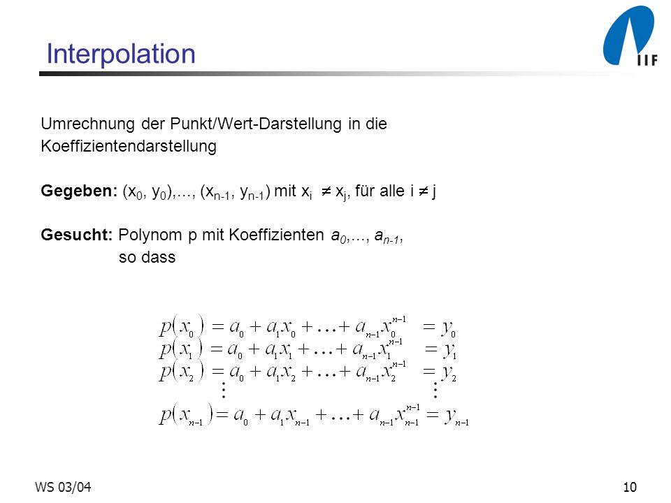 10WS 03/04 Interpolation Umrechnung der Punkt/Wert-Darstellung in die Koeffizientendarstellung Gegeben: (x 0, y 0 ),..., (x n-1, y n-1 ) mit x i x j,