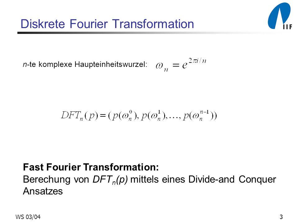 3WS 03/04 Diskrete Fourier Transformation n-te komplexe Haupteinheitswurzel: Fast Fourier Transformation: Berechung von DFT n (p) mittels eines Divide