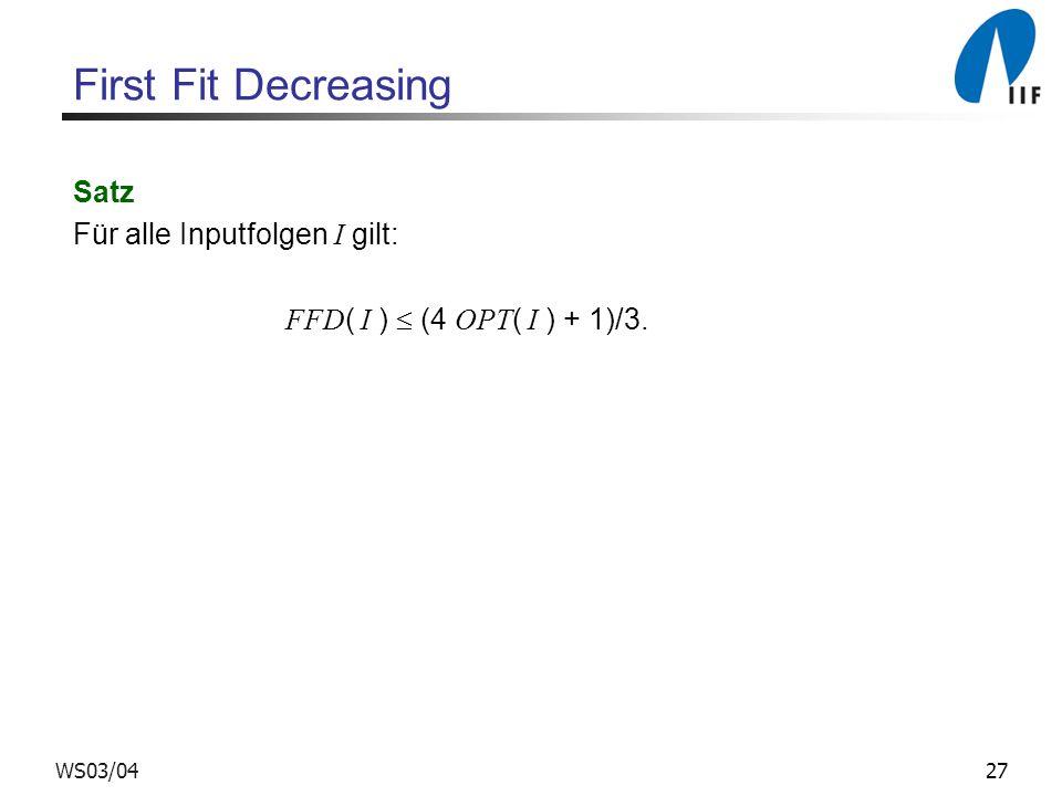 27WS03/04 First Fit Decreasing Satz Für alle Inputfolgen I gilt: FFD ( I ) (4 OPT ( I ) + 1)/3.