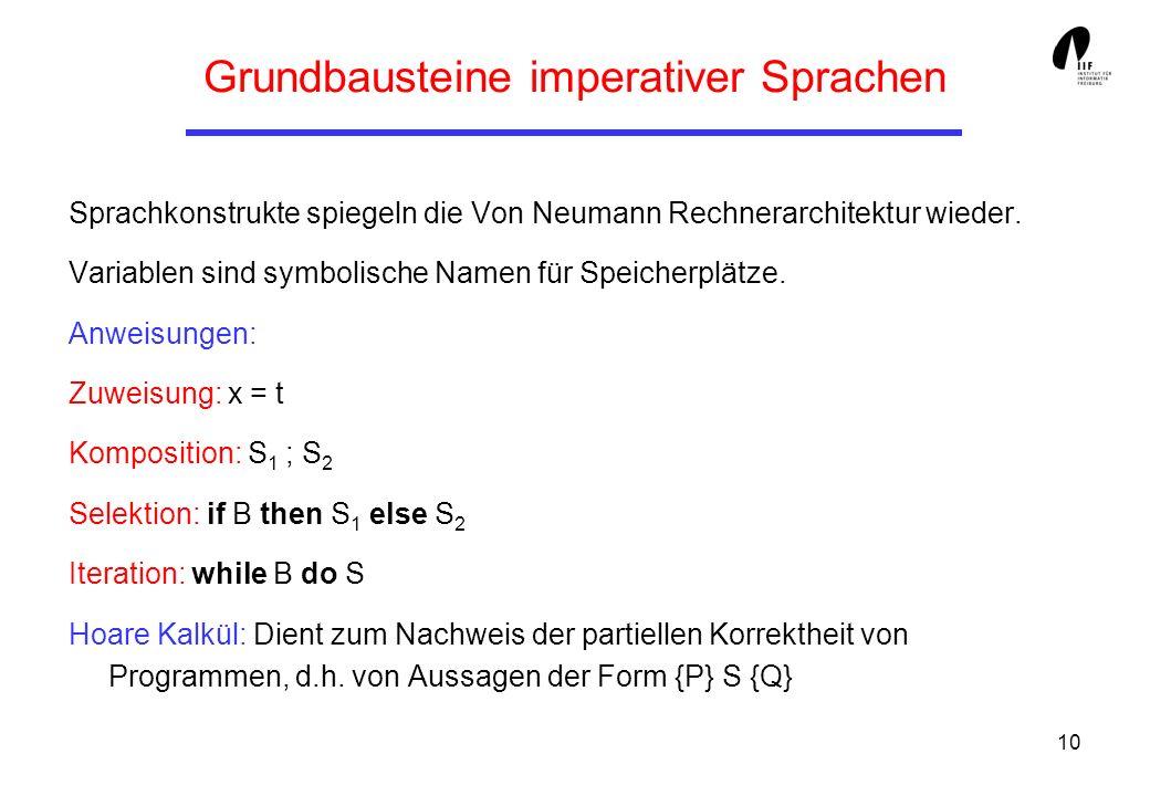 10 Grundbausteine imperativer Sprachen Sprachkonstrukte spiegeln die Von Neumann Rechnerarchitektur wieder.