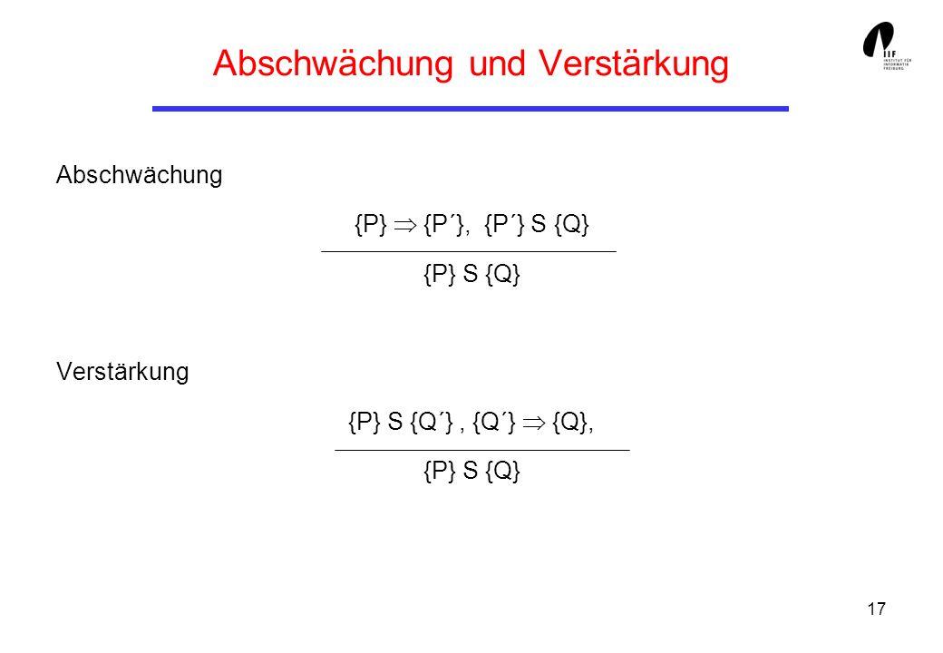 17 Abschwächung und Verstärkung Abschwächung {P} {P´}, {P´} S {Q} {P} S {Q} Verstärkung {P} S {Q´}, {Q´} {Q}, {P} S {Q}