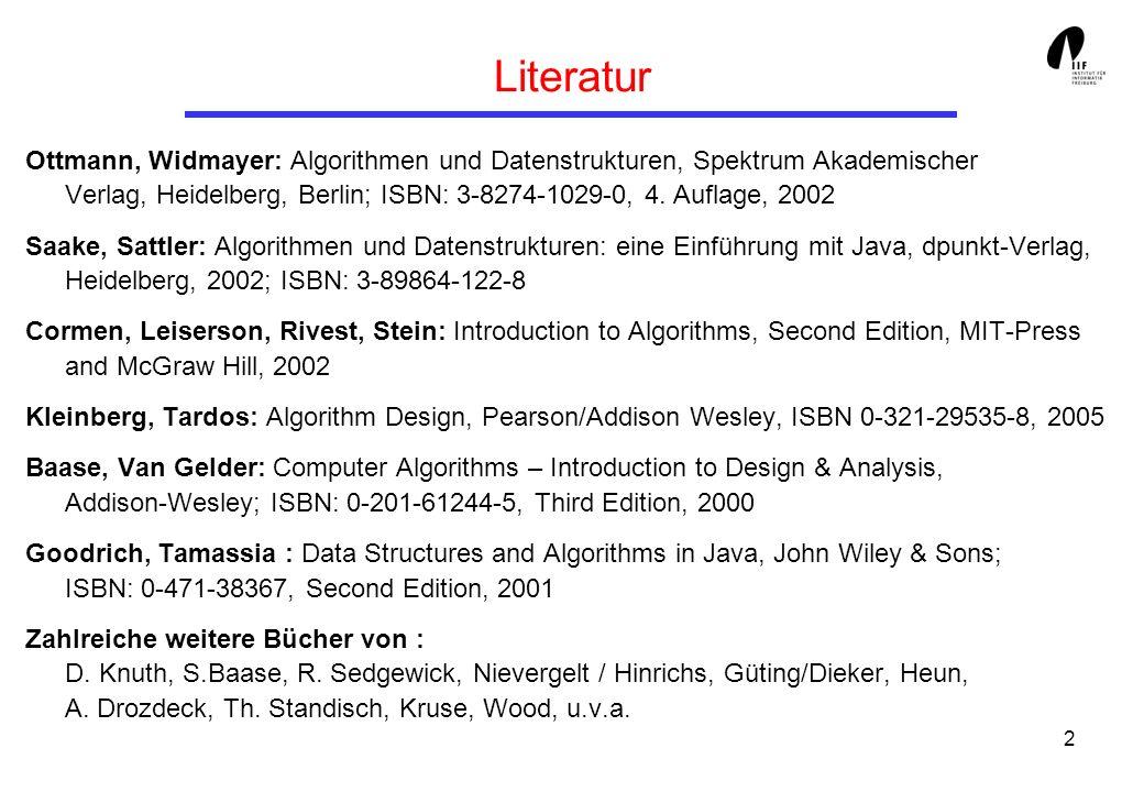 2 Literatur Ottmann, Widmayer: Algorithmen und Datenstrukturen, Spektrum Akademischer Verlag, Heidelberg, Berlin; ISBN: 3-8274-1029-0, 4. Auflage, 200