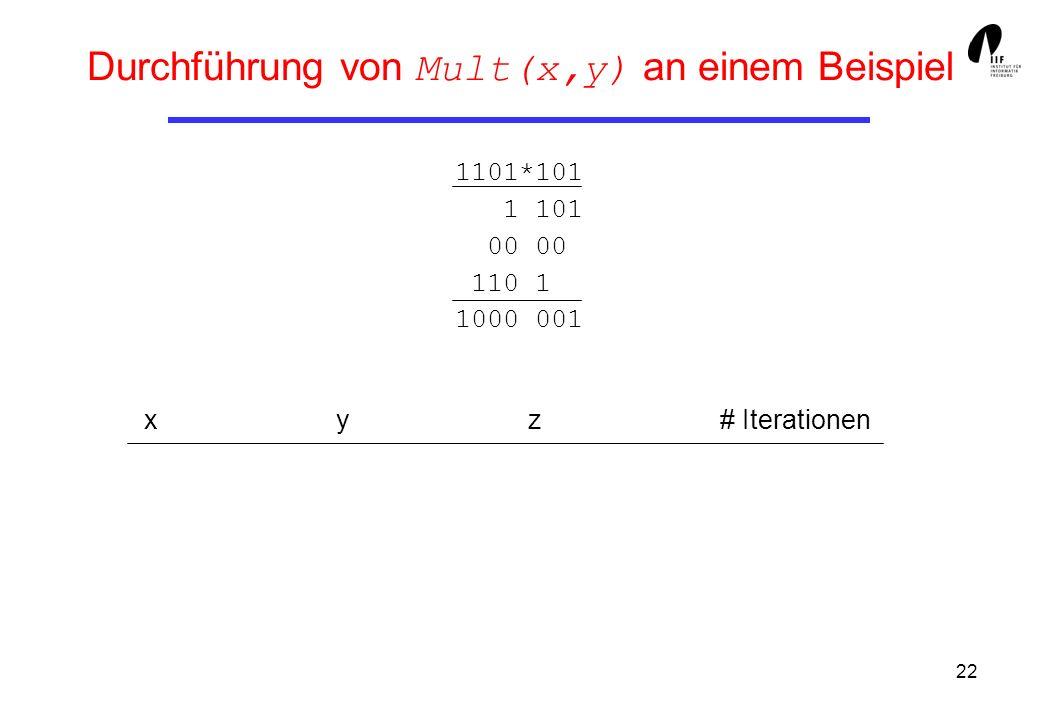 22 Durchführung von Mult(x,y) an einem Beispiel 1101*101 1 101 00 00 110 1 1000 001 xyz# Iterationen