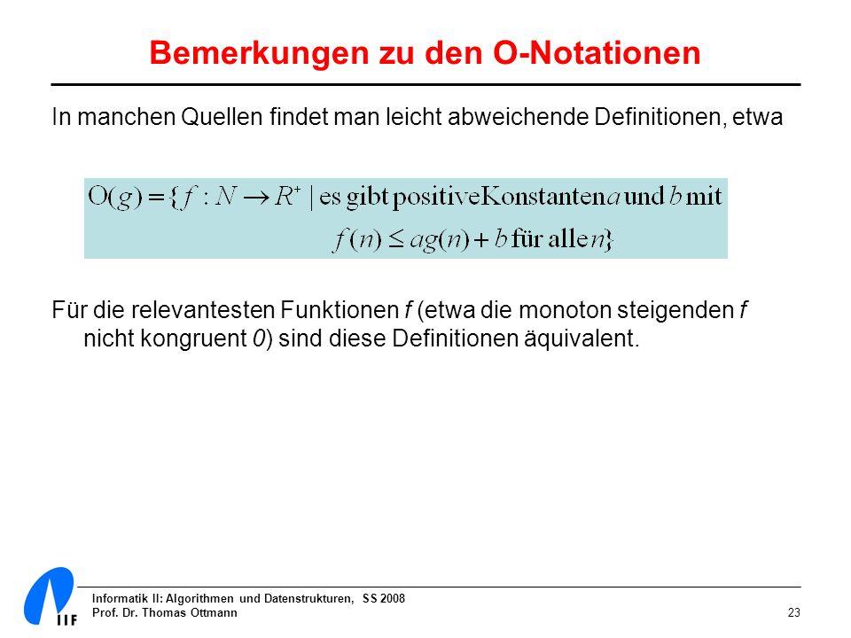 Informatik II: Algorithmen und Datenstrukturen, SS 2008 Prof. Dr. Thomas Ottmann23 Bemerkungen zu den O-Notationen In manchen Quellen findet man leich