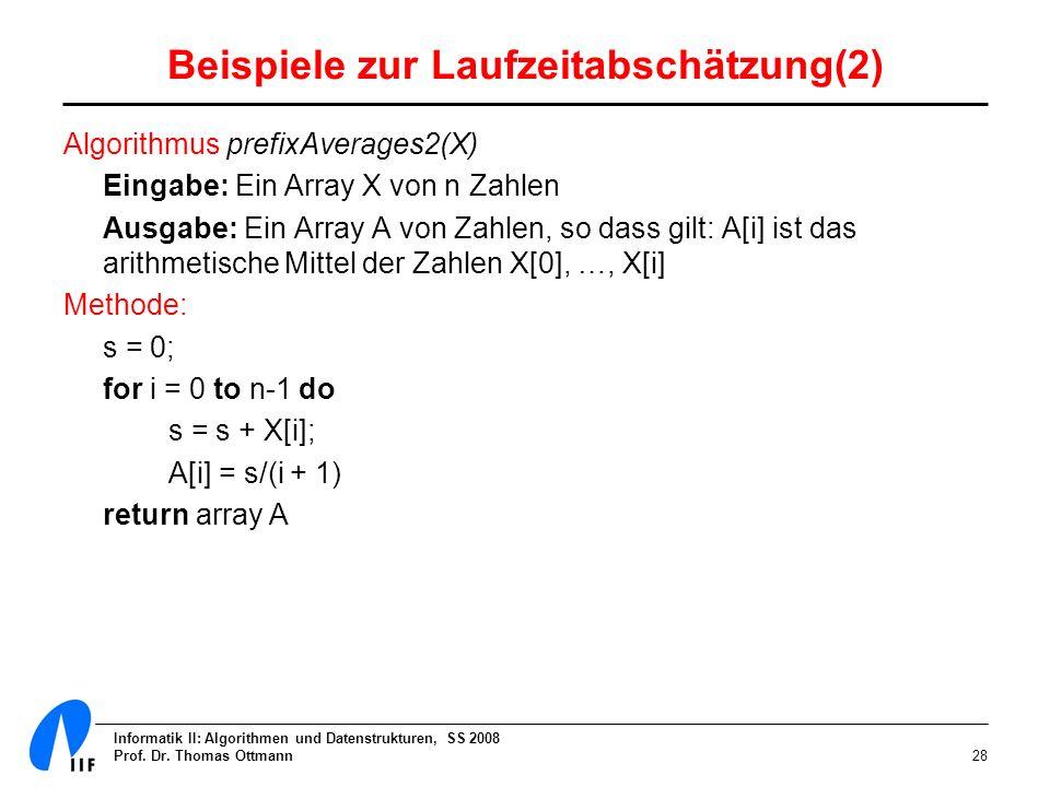 Informatik II: Algorithmen und Datenstrukturen, SS 2008 Prof. Dr. Thomas Ottmann28 Beispiele zur Laufzeitabschätzung(2) Algorithmus prefixAverages2(X)