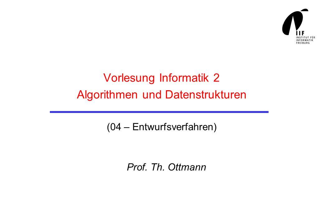 Vorlesung Informatik 2 Algorithmen und Datenstrukturen (04 – Entwurfsverfahren) Prof. Th. Ottmann