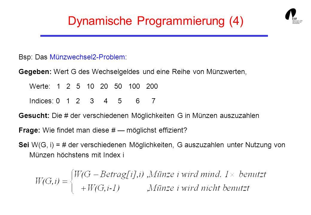 Dynamische Programmierung (4) Bsp: Das Münzwechsel2-Problem: Gegeben: Wert G des Wechselgeldes und eine Reihe von Münzwerten, Werte: 1 2 5 10 20 50 10