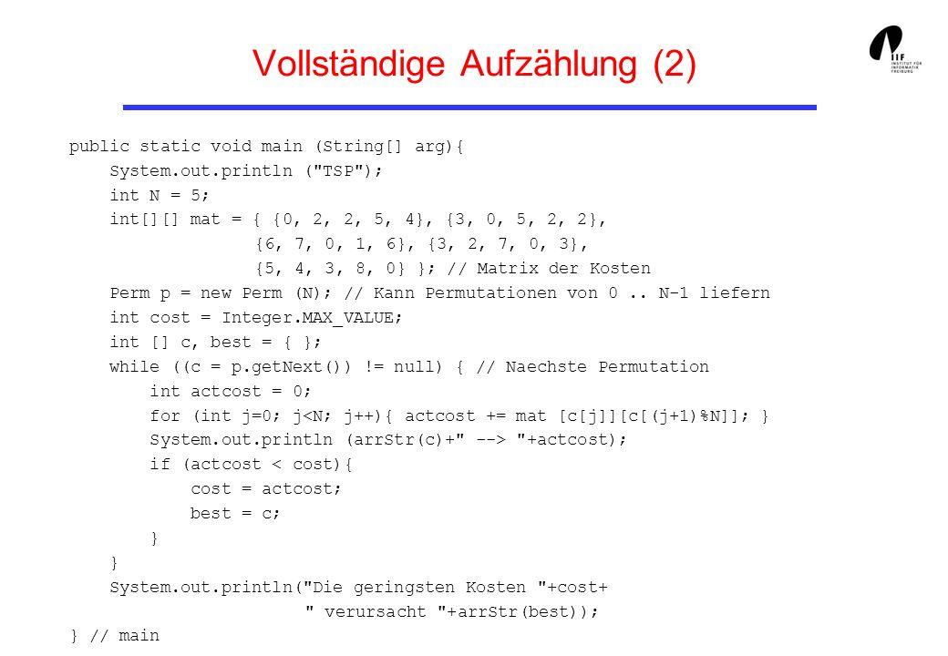 Vollständige Aufzählung (2) public static void main (String[] arg){ System.out.println (