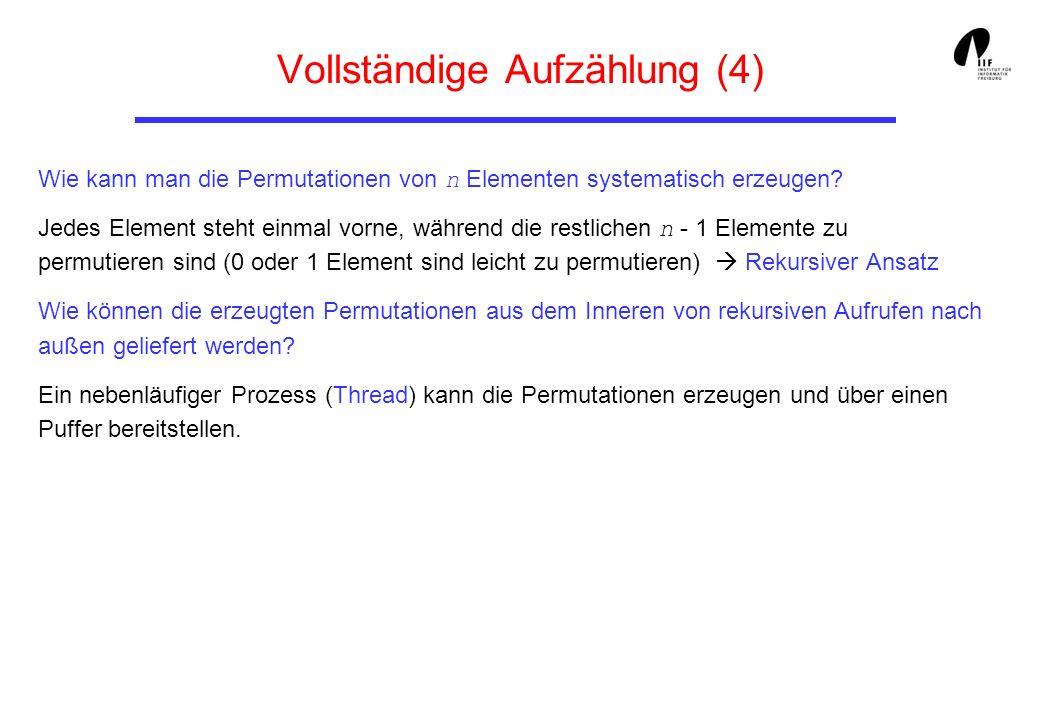 Vollständige Aufzählung (4) Wie kann man die Permutationen von n Elementen systematisch erzeugen? Jedes Element steht einmal vorne, während die restli