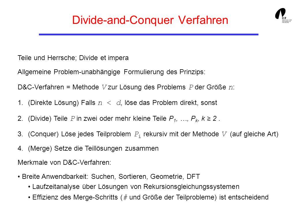 Divide-and-Conquer Verfahren Teile und Herrsche; Divide et impera Allgemeine Problem-unabhängige Formulierung des Prinzips: D&C-Verfahren = Methode V