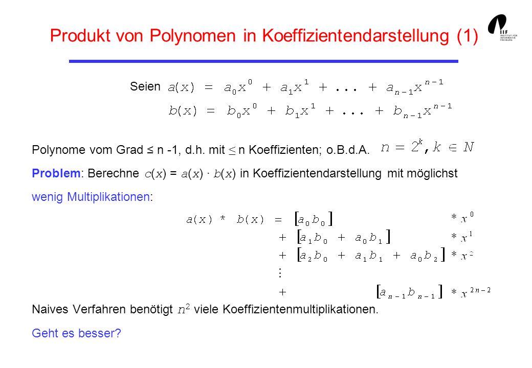 Produkt von Polynomen in Koeffizientendarstellung (1) Seien Polynome vom Grad n -1, d.h. mit n Koeffizienten; o.B.d.A. Problem: Berechne c ( x ) = a (