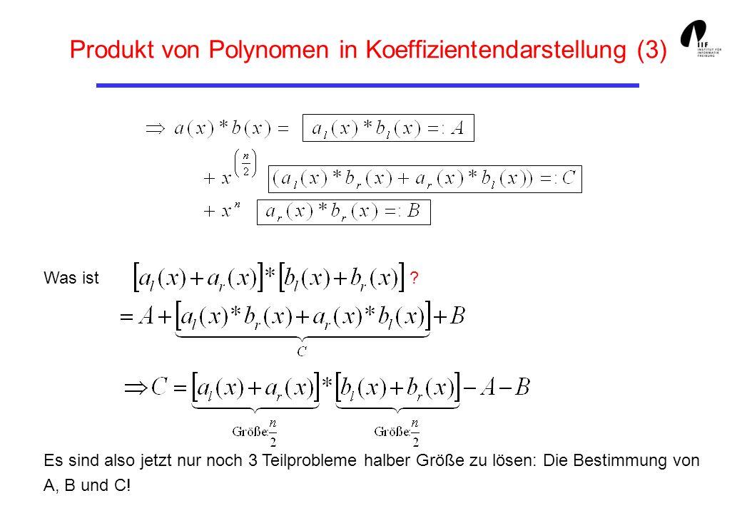 Produkt von Polynomen in Koeffizientendarstellung (3) Was ist ? Es sind also jetzt nur noch 3 Teilprobleme halber Größe zu lösen: Die Bestimmung von A