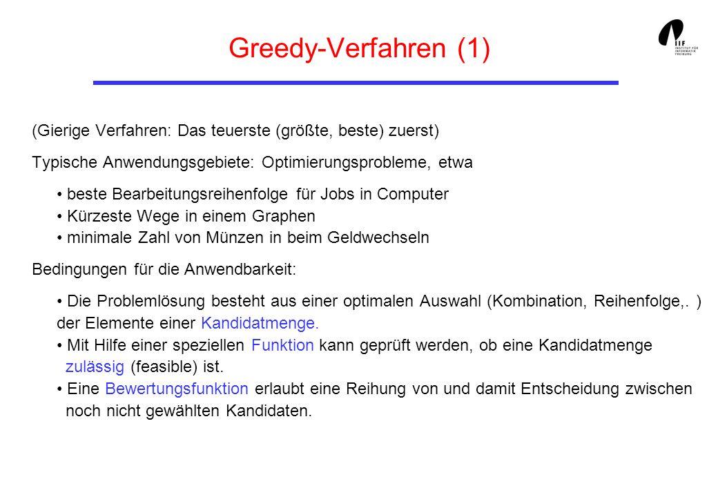 Greedy-Verfahren (1) (Gierige Verfahren: Das teuerste (größte, beste) zuerst) Typische Anwendungsgebiete: Optimierungsprobleme, etwa beste Bearbeitung