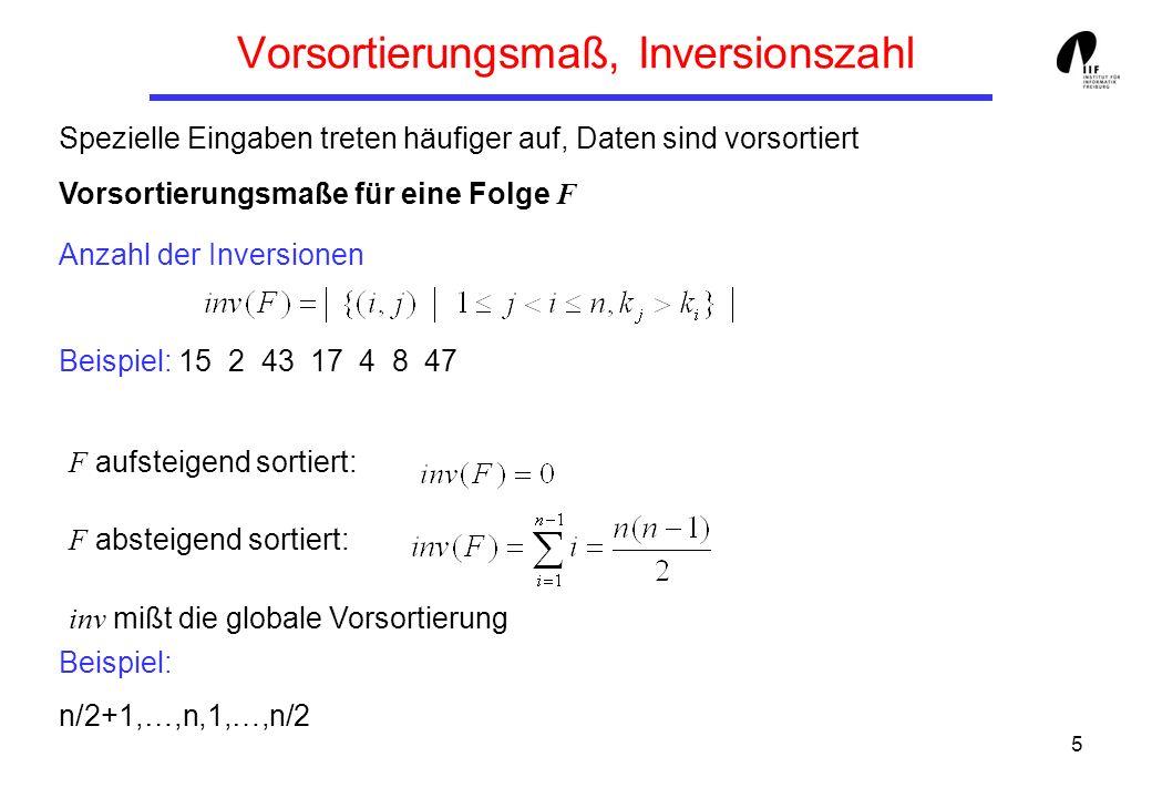 6 Anzahl aufsteigend sortierter Teilfolgen = Anzahl aufsteigend sortierter Teilfolgen Beispiel: F: 15 2 43 17 4 8 47 F aufsteigend sortiert: F absteigend sortiert: runs mißt die lokale Vorsortierung