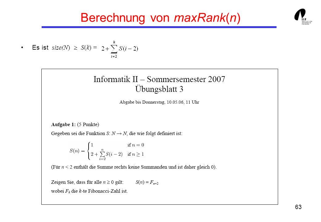 63 Berechnung von maxRank(n) Es ist size(N) S(k) =