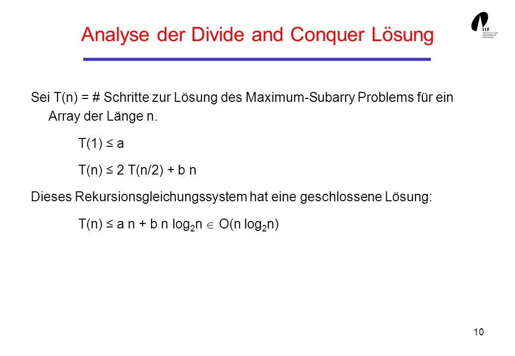 10 Analyse der Divide and Conquer Lösung Sei T(n) = # Schritte zur Lösung des Maximum-Subarry Problems für ein Array der Länge n.