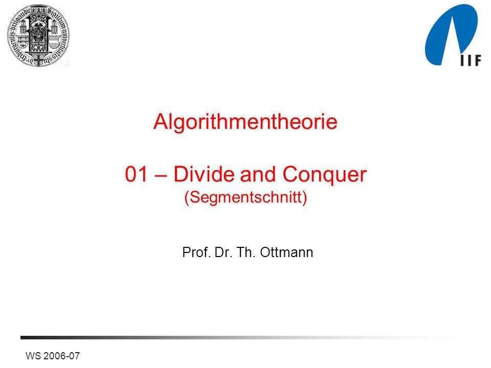 2 WS 2006-07 Das Divide - and - Conquer Prinzip Quicksort Formulierung und Analyse des Prinzips Geometrisches Divide – and – Conquer -Closest-Pair -Segmentschnitt -Voronoi-Diagramm